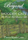 Beyond the Wooden Gate: The Road That Leads to Life Cover Image