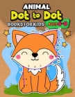 Animals dot to dot books for kids ages 6-8: Activity book and Coloring Pages for Boy, Girls, Kids, Children (First Workbook for your Kids) Cover Image