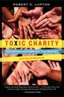 Toxic Charity: How Churches and Charities Hurt Those They Help (And How to Reverse It) Cover Image