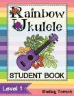 Rainbow Ukulele: Student Book: Method for teaching ukulele in the general music classroom. Cover Image