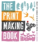 The Print Making Book: Projects and Techniques in the Art of Hand-Printing Cover Image