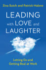 Leading with Love and Laughter: Letting Go and Getting Real at Work Cover Image