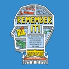 Remember It! Lib/E: The Names of People You Meet, All of Your Passwords, Where You Left Your Keys, and Everything Else You Tend to Forget Cover Image