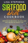 Sirtfood Diet Cookbook: Sirtfood for Beginners: Delicious and Easy Recipes for Weight Loss Cover Image