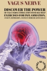 Vagus Nerve: Discover The Power Of Vagus Nerve Stimulation With Self Help Exercises For Inflammation, Anxiety, Depression, And Many Cover Image