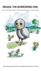 Reggie The Burrowing Owl: The True Story Of How A Family Found And Raised A Burrowing Owl Cover Image