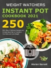 Weight Watchers Instant Pot Cookbook 2021: 250+ Easy & Delicious Recipes and 31-Days Meal Plan to Transform Your Body and Lose Weight Cover Image