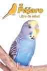 Mi Pájaro Libro de salud: Periquito común - 109 páginas 15cm x 23cm A5 - Cuaderno para llenar - Agenda de Vacunas - Seguimiento Médico - Visitas Cover Image