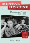 Mental Hygiene: Better Living Through Classroom Films 1945-1970 Cover Image