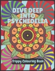 Psychedelia Trippy Colouring Book: A Psychedelic art therapy book for acid explorer. Psychedelic patterns, illusions and fractals to take you deep whi Cover Image