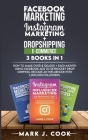Facebook Marketing + Instagram Marketing + Dropshipping E-commerce 3 Books in 1: How To Make Over $ 100,000 + Each Month Using Facebook Ads To Skyrock Cover Image
