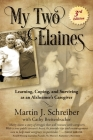 My Two Elaines: Learning, Coping, and Surviving as an Alzheimer's Caregiver Cover Image