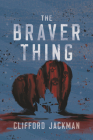 The Braver Thing Cover Image
