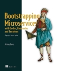 Bootstrapping Microservices with Docker, Kubernetes, and Terraform : A project-based guide Cover Image