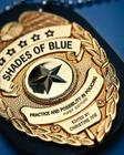 Shades of Blue: Practice and Possibility in Policing (First Edition) Cover Image