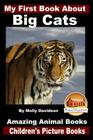 My First Book About Big Cats - Amazing Animal Books - Children's Picture Books Cover Image