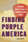 Finding Purple America: The South and the Future of American Cultural Studies (New Southern Studies) Cover Image