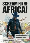 Scream for Me Africa!: Heavy Metal Identities in Post-Colonial Africa (Advances in Metal Music and Culture) Cover Image