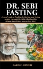 Dr. Sebi Fasting: A royal road to Healing by fasting and losing weight through Dr. Sebi Alkaline Diet (Plant-Based Diet, mucus less diet Cover Image
