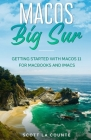 MacOS Big Sur: Getting Started With MacOS 11 For Macbooks and iMacs Cover Image