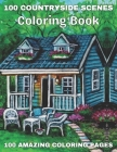 100 Countryside Scenes Coloring Book 100 Amazing Coloring Pages: An Adult Coloring Book Featuring 100 Amazing Coloring Pages with Beautiful Country Ga Cover Image
