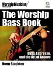 The Worship Bass Book: Bass Espresso and the Art of Groove [With DVD ROM] (Worship Musician Presents...) Cover Image