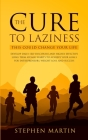 The Cure to Laziness (This Could Change Your Life): Develop Daily Self-Discipline and Highly Effective Long-Term Atomic Habits to Achieve Your Goals f Cover Image