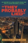 They Probably Lied: An anatomy of a real estate fraud and how to avoid becoming a victim Cover Image