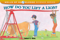 How Do You Lift a Lion? (Wells of Knowledge Science Series) Cover Image
