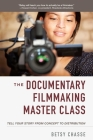 The Documentary Filmmaking Master Class: Tell Your Story from Concept to Distribution Cover Image