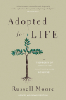 Adopted for Life: The Priority of Adoption for Christian Families and Churches Cover Image