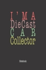 I'm A Diecast Car Collector: Notebook Cover Image