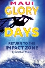 Maui Glory Days: Return to the Impact Zone Cover Image