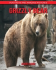 Grizzly Bear: Fun Facts and Amazing Pictures Cover Image