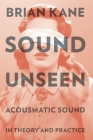 Sound Unseen: Acousmatic Sound in Theory and Practice Cover Image