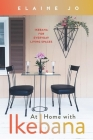 At Home with Ikebana: Ikebana for Everyday Living Spaces Cover Image