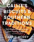 Callie's Biscuits and Southern Traditions: Heirloom Recipes from Our Family Kitchen Cover Image