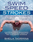 Swim Speed Strokes for Swimmers and Triathletes: Master Freestyle, Butterfly, Breaststroke and Backstroke for Your Fastest Swimming Cover Image