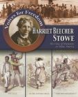 Harriet Beecher Stowe: The Voice of Humanity in White America (Voices for Freedom: Abolitionist Heroes) Cover Image