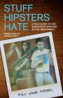 Stuff Hipsters Hate: A Field Guide to the Passionate Opinions of the Indifferent Cover Image