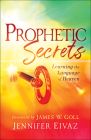 Prophetic Secrets: Learning the Language of Heaven Cover Image