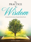 The Practice of Wisdom: An Inspired One Year Journey Through the Book of Proverbs Cover Image