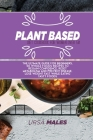 Plant Based Diet Cookbook For Smart People: 50 Plant Based Healthy recipes to jumpstart your journey. Quick & Easy meals for busy people to lose weigh Cover Image