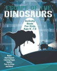Escape Of The Dinosaurs Activity Book For Kids Age 6 - 12: Unleash Your Child's Creativity With These Fun Games, Mazes And Puzzles, Dinosaur Activity Cover Image