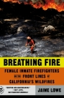 Breathing Fire: Female Inmate Firefighters on the Front Lines of California's Wildfires Cover Image