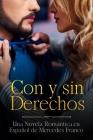 Con y sin Derechos (Oferta Especial 3 Libros en 1): La Colección Completa de Libros de Novelas Románticas en Español. Una Novela Romántica en Español Cover Image