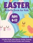 Easter Activity Book for Kids: Ages 6-12, Includes Mazes, Word Search, Sudoku, Drawing, Dot-to-Dot, Picture Puzzles, and Coloring Cover Image