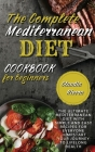 The Complete Mediterranean Diet Cookbook for Beginners: The Ultimate Mediterranean Diet with Simple and Easy recipes for Everyone, Jumpstart Your Jour Cover Image