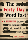 The Forty-Day Word Fast: A Spiritual Journey to Eliminate Toxic Words from Your Life Cover Image