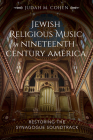 Jewish Religious Music in Nineteenth-Century America: Restoring the Synagogue Soundtrack Cover Image